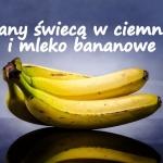 Banany świecą w...