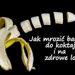 Jak mrozić banany do...