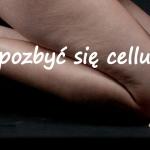 Cellulit, zmora kobiet w...