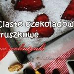 Ciasto czekoladowo-gruszk...
