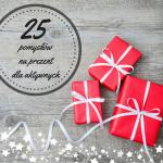 25 pomysłów na prezent...
